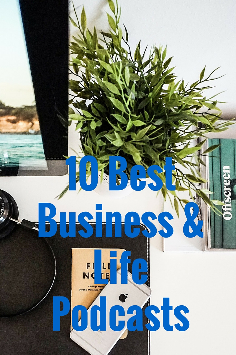 Business Podcasts, Entrepreneurship, Life, Work life balance.