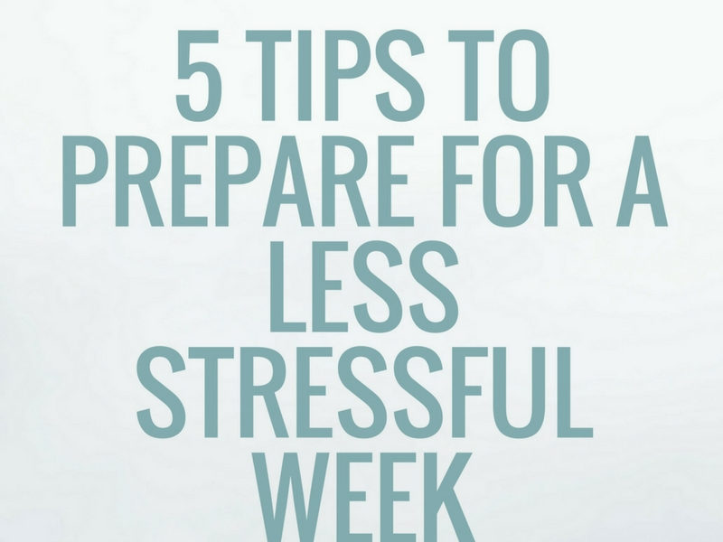 5 Tips for a Less Stressful Week